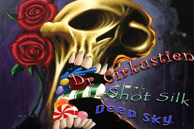 DR CIRKUSTIEN & SHOT SILK + DEEP SKY