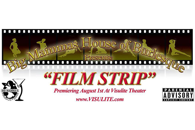 "BIG MAMMAS HOUSE OF BURLESQUE Presents ""FILM STRIP"""