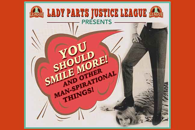 "LADY PARTS JUSTICE LEAGUE PRESENTS: ""You Should Smile More and Other Manspirational Observations""  - Wednesday, November 2, 2016 at Visulite Theatre"