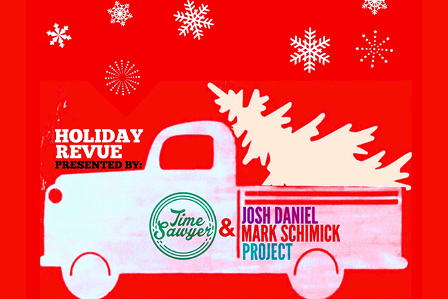"""Time Sawyer & The Josh Daniel/Mark Schimick Project Present - The Holiday Revue"""" - Friday, December 16, 2016 at Visulite Theatre"""