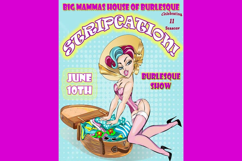 BIG MAMMAS HOUSE OF BURLESQUE PRESENTS: STRIP-Cation! Burlesque Show