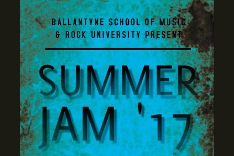 BALLANTYNE SCHOOL OF MUSIC & ROCK UNIVERSITY PRESENTS: SUMMER JAM '17