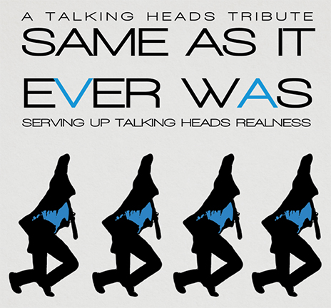 SAME AS IT EVER WAS- A Supreme Talking Heads Tribute