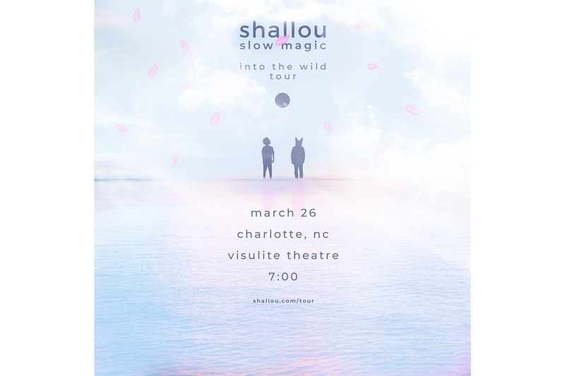 SHALLOU & SLOW MAGIC : Into the Wild Tour - Tuesday, March 26, 2019 at Visulite Theatre