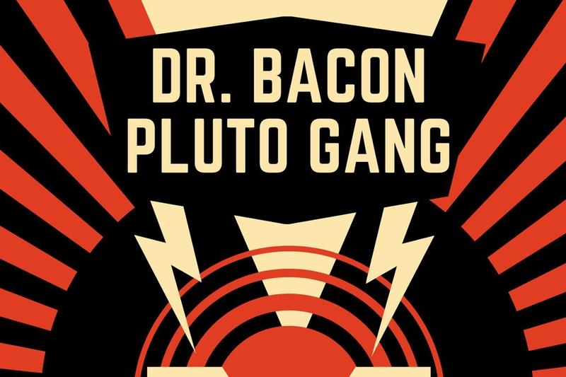 DR. BACON & PLUTO GANG - Saturday, September 11, 2021 at Visulite Theatre